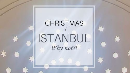 Christmas in Istanbul. Why not?!